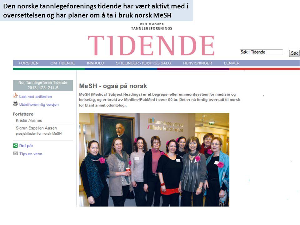 Den norske tannlegeforenings tidende har vært aktivt med i oversettelsen og har planer om å ta i bruk norsk MeSH