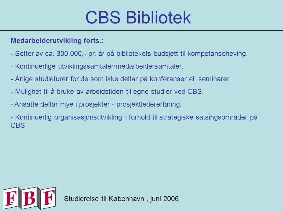 CBS Bibliotek Studiereise til København, juni 2006 Medarbeiderutvikling forts.: - Setter av ca.
