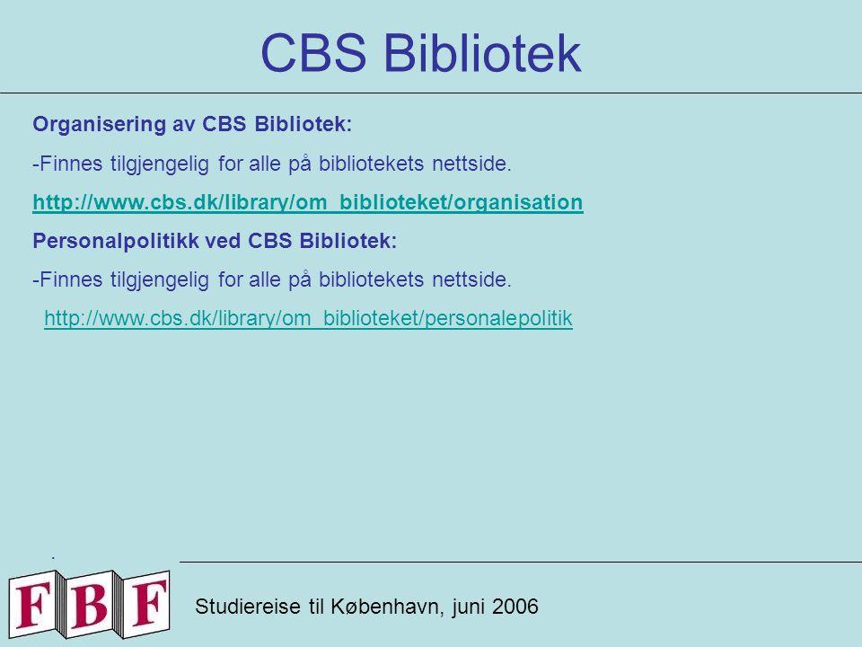 CBS Bibliotek Studiereise til København, juni 2006 Organisering av CBS Bibliotek: -Finnes tilgjengelig for alle på bibliotekets nettside.