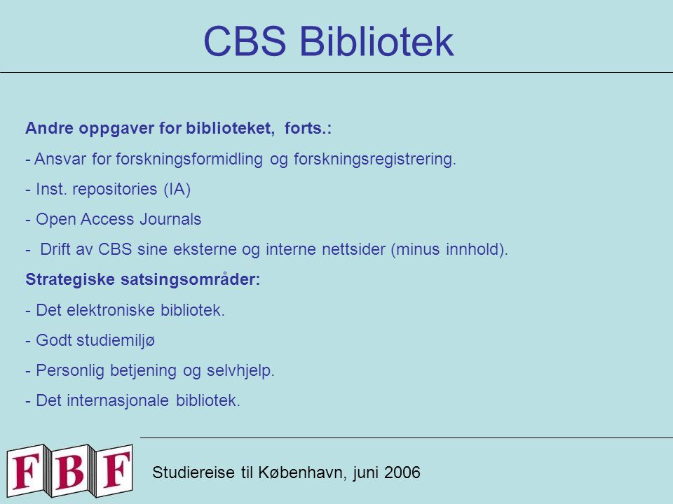 CBS Bibliotek Studiereise til København, juni 2006 Andre oppgaver for biblioteket, forts.: - Ansvar for forskningsformidling og forskningsregistrering.