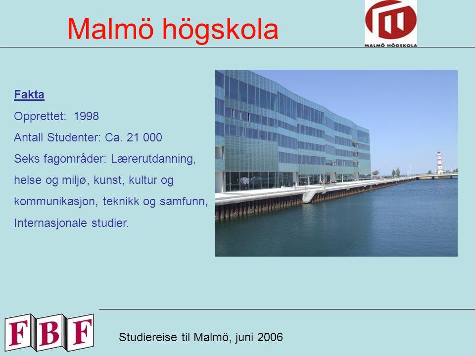 Malmö högskola Studiereise til Malmö, juni 2006 Fakta Opprettet: 1998 Antall Studenter: Ca.