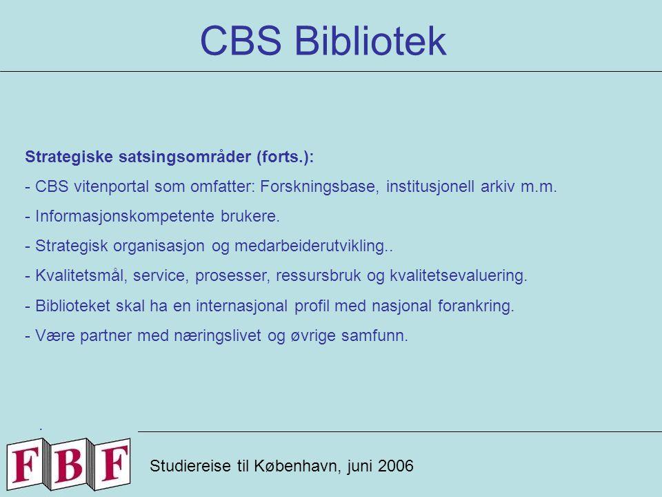 CBS Bibliotek Studiereise til København, juni 2006 Strategiske satsingsområder (forts.): - CBS vitenportal som omfatter: Forskningsbase, institusjonell arkiv m.m.