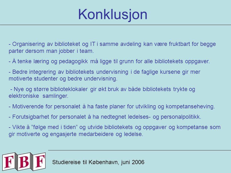 Konklusjon Studiereise til København, juni 2006 - Organisering av biblioteket og IT i samme avdeling kan være fruktbart for begge parter dersom man jobber i team.