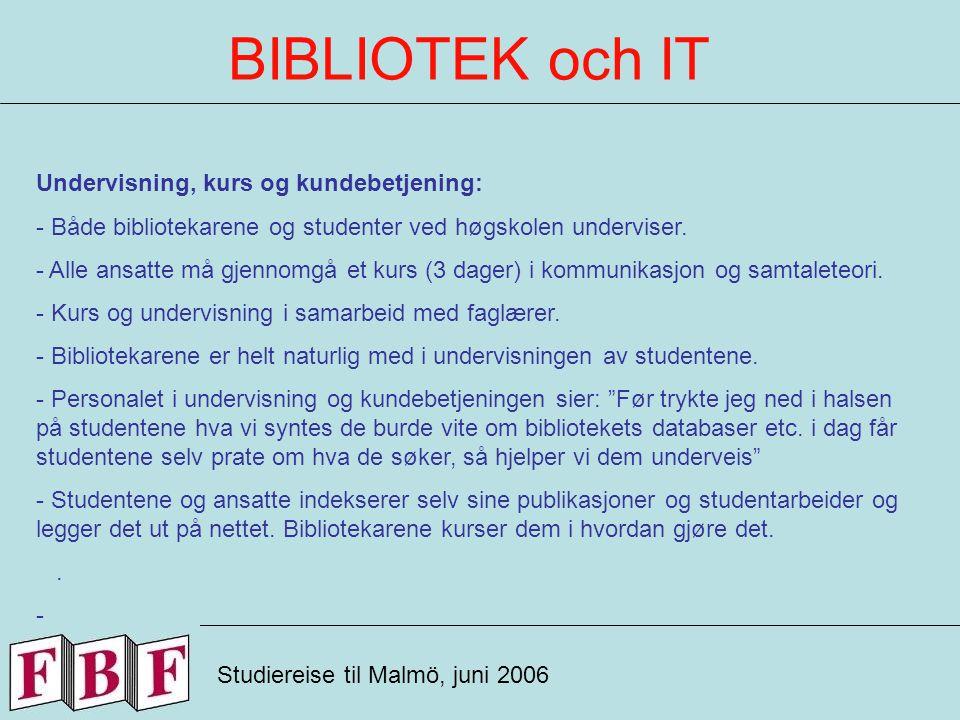 BIBLIOTEK och IT Studiereise til Malmö, juni 2006 Samlingsutvikling: - Målet er at de trykte samlingene ikke skal vokse.