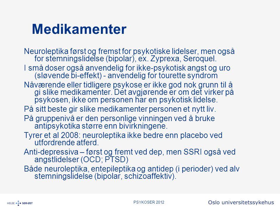PSYKOSER 2012 Medikamenter Neuroleptika først og fremst for psykotiske lidelser, men også for stemningslidelse (bipolar), ex. Zyprexa, Seroquel. I små
