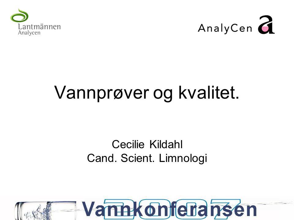 Vannprøver og kvalitet. Cecilie Kildahl Cand. Scient. Limnologi