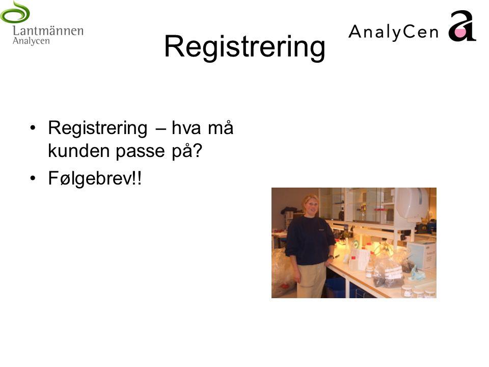 Registrering Registrering – hva må kunden passe på Følgebrev!!