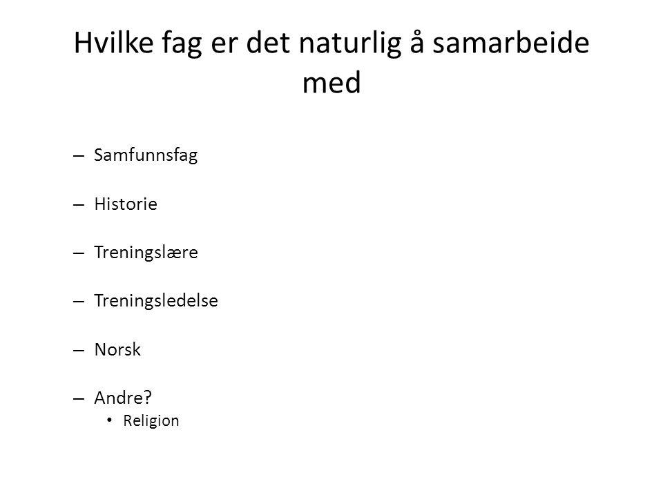 Hvilke fag er det naturlig å samarbeide med – Samfunnsfag – Historie – Treningslære – Treningsledelse – Norsk – Andre? Religion