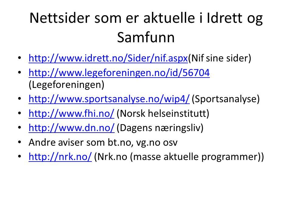 Nettsider som er aktuelle i Idrett og Samfunn http://www.idrett.no/Sider/nif.aspx(Nif sine sider) http://www.idrett.no/Sider/nif.aspx http://www.legef