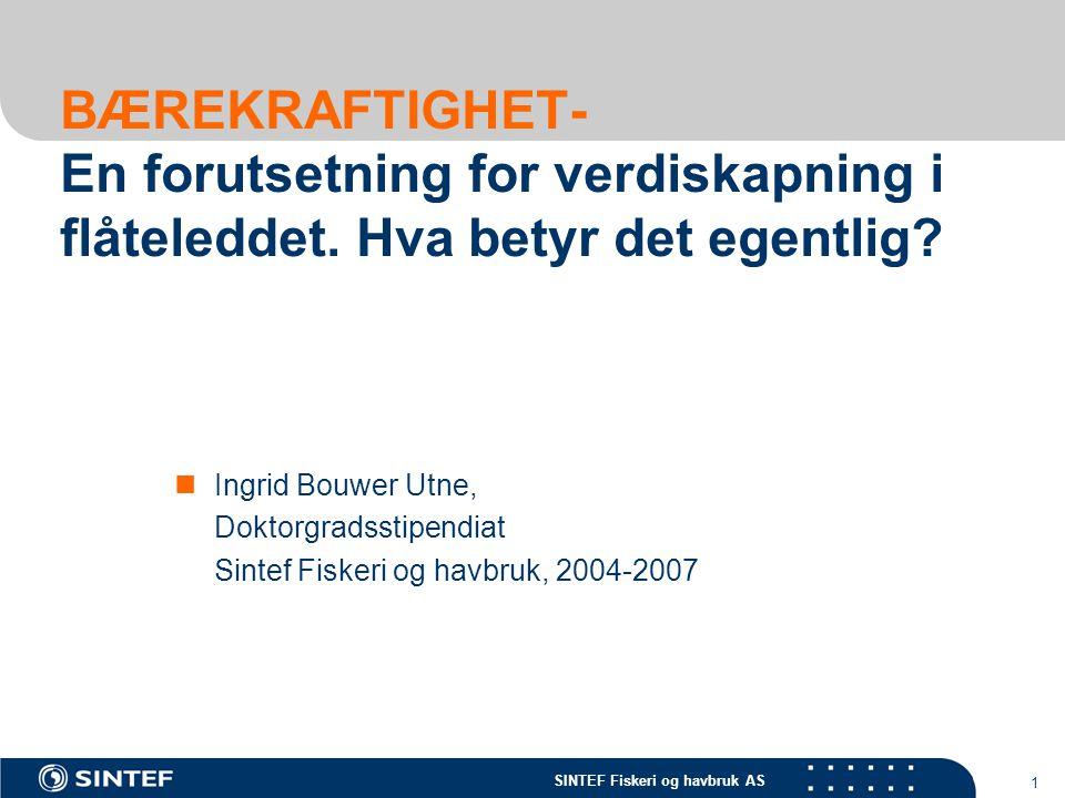 SINTEF Fiskeri og havbruk AS 1 BÆREKRAFTIGHET- En forutsetning for verdiskapning i flåteleddet. Hva betyr det egentlig? Ingrid Bouwer Utne, Doktorgrad