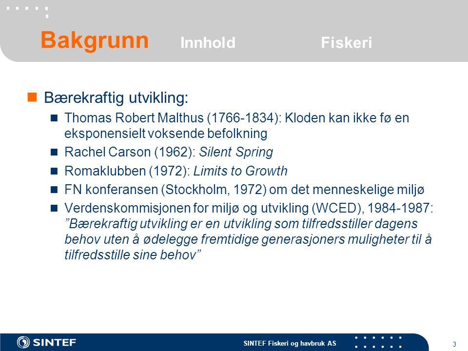 SINTEF Fiskeri og havbruk AS 3 Bærekraftig utvikling: Thomas Robert Malthus (1766-1834): Kloden kan ikke fø en eksponensielt voksende befolkning Rache