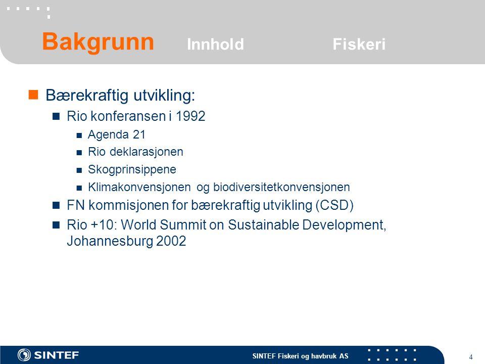 SINTEF Fiskeri og havbruk AS 4 Bærekraftig utvikling: Rio konferansen i 1992 Agenda 21 Rio deklarasjonen Skogprinsippene Klimakonvensjonen og biodiver