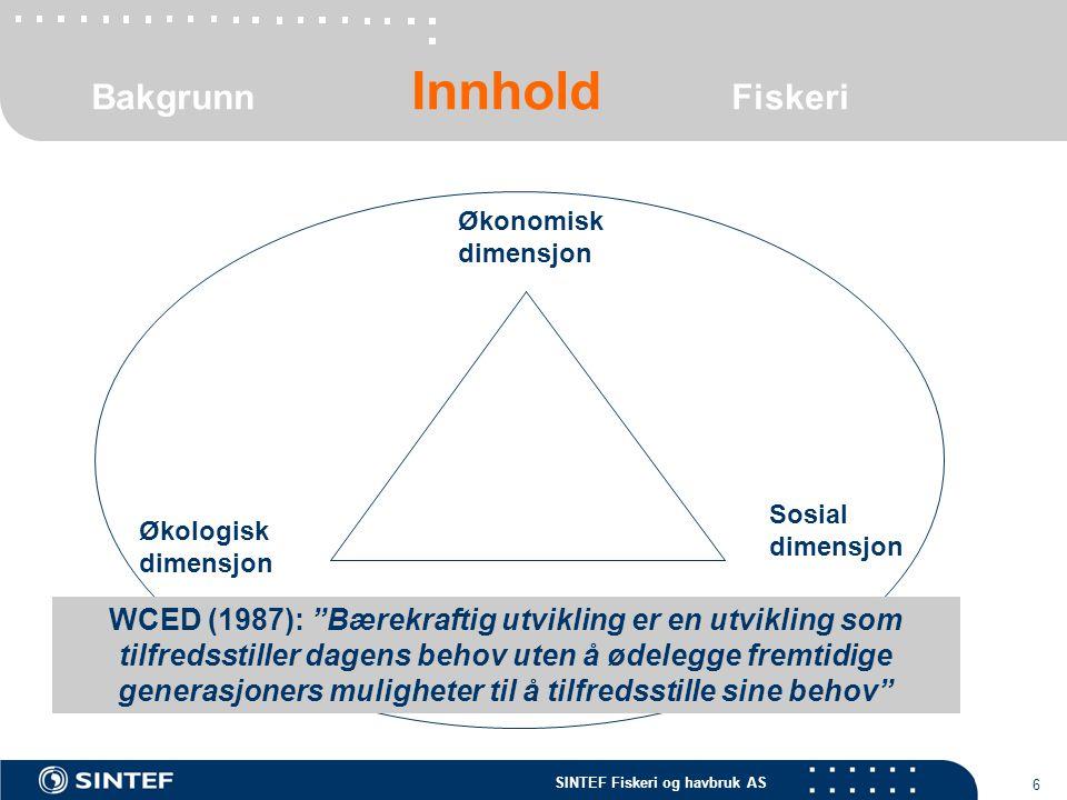 """SINTEF Fiskeri og havbruk AS 6 Økonomisk dimensjon Sosial dimensjon Økologisk dimensjon WCED (1987): """"Bærekraftig utvikling er en utvikling som tilfre"""