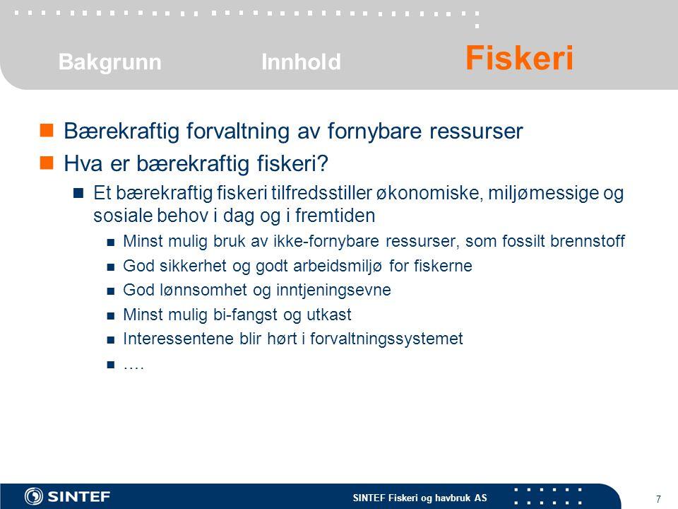 SINTEF Fiskeri og havbruk AS 7 Bærekraftig forvaltning av fornybare ressurser Hva er bærekraftig fiskeri? Et bærekraftig fiskeri tilfredsstiller økono