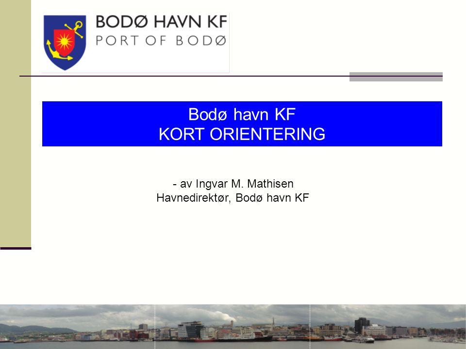 Bodø havn KF KORT ORIENTERING - av Ingvar M. Mathisen Havnedirektør, Bodø havn KF