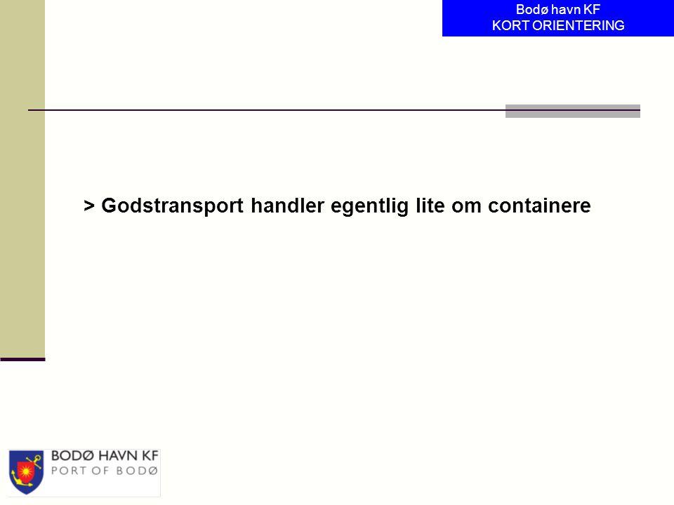 > Godstransport handler egentlig lite om containere Bodø havn KF KORT ORIENTERING
