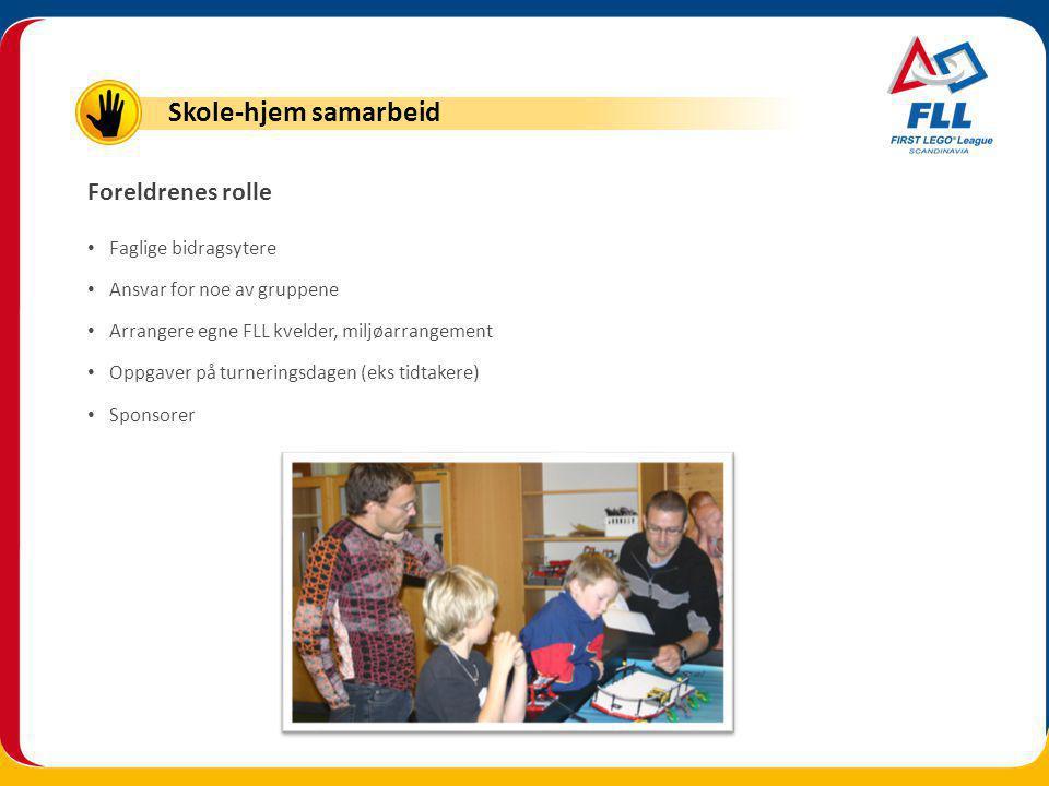 Foreldrenes rolle Faglige bidragsytere Ansvar for noe av gruppene Arrangere egne FLL kvelder, miljøarrangement Oppgaver på turneringsdagen (eks tidtakere) Sponsorer Skole-hjem samarbeid