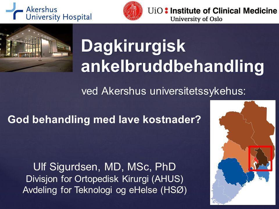 ved Akershus universitetssykehus: Dagkirurgisk ankelbruddbehandling Ulf Sigurdsen, MD, MSc, PhD Divisjon for Ortopedisk Kirurgi (AHUS) Avdeling for Te