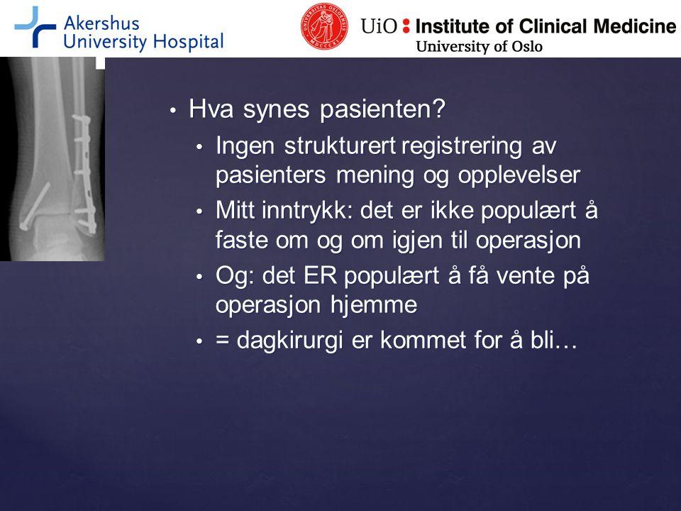 Hva synes pasienten? Hva synes pasienten? Ingen strukturert registrering av pasienters mening og opplevelser Ingen strukturert registrering av pasient
