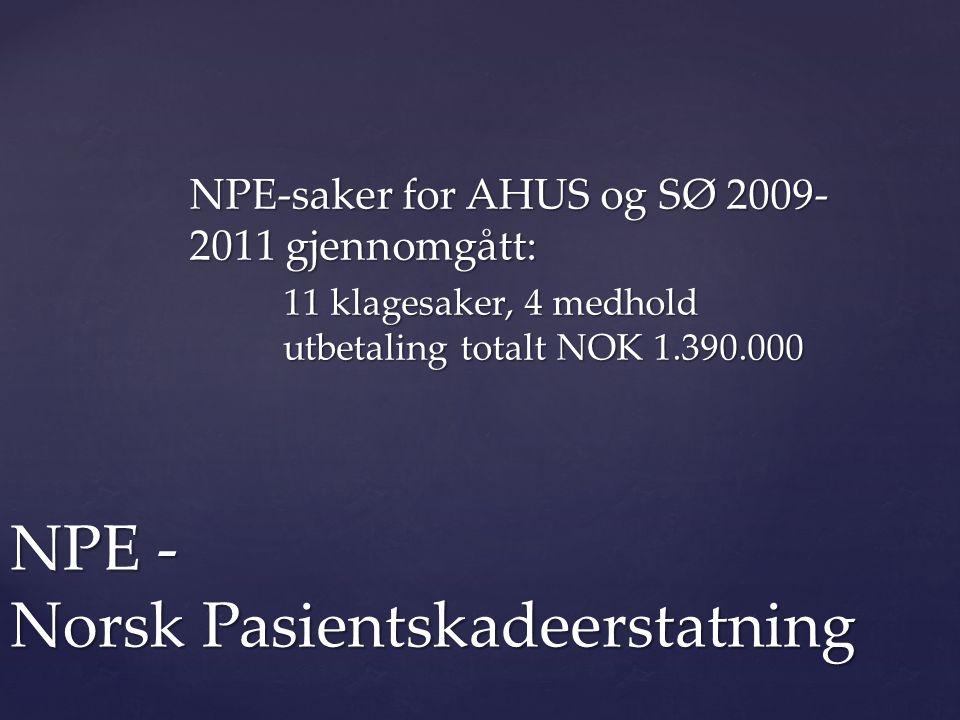 NPE-saker for AHUS og SØ 2009- 2011 gjennomgått: 11 klagesaker, 4 medhold utbetaling totalt NOK 1.390.000 NPE - Norsk Pasientskadeerstatning