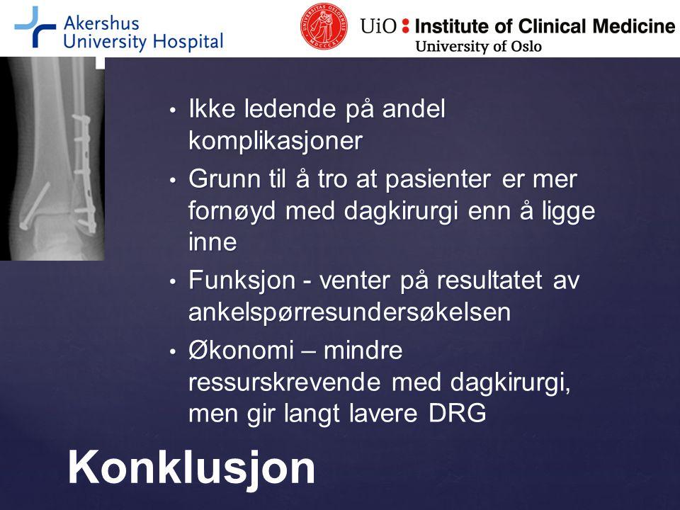 Ikke ledende på andel komplikasjoner Ikke ledende på andel komplikasjoner Grunn til å tro at pasienter er mer fornøyd med dagkirurgi enn å ligge inne
