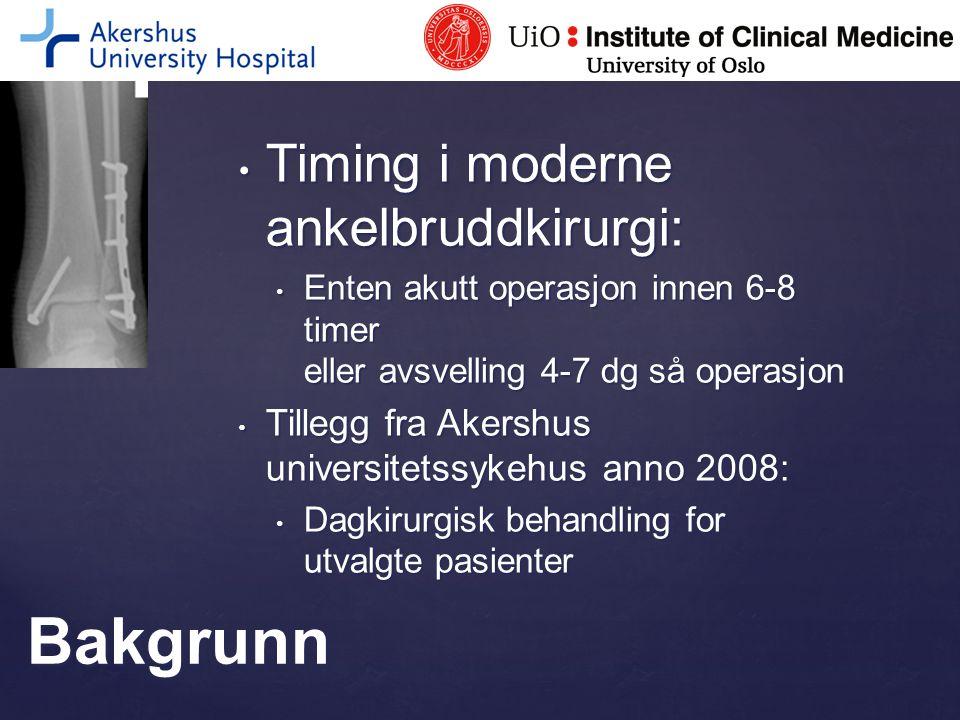 Timing i moderne ankelbruddkirurgi: Timing i moderne ankelbruddkirurgi: Enten akutt operasjon innen 6-8 timer eller avsvelling 4-7 dg så operasjon Ent