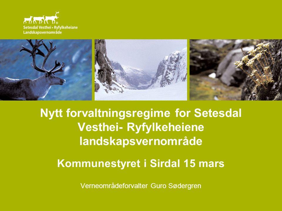 Nytt forvaltningsregime for Setesdal Vesthei- Ryfylkeheiene landskapsvernområde Kommunestyret i Sirdal 15 mars Verneområdeforvalter Guro Sødergren