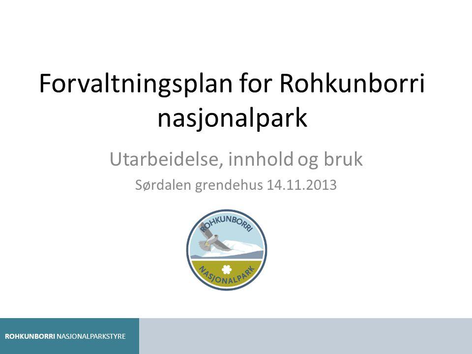 Forvaltningsplan for Rohkunborri nasjonalpark Utarbeidelse, innhold og bruk Sørdalen grendehus 14.11.2013 ROHKUNBORRI NASJONALPARKSTYRE