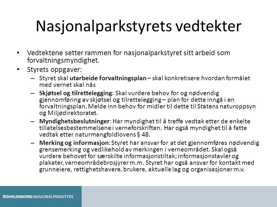 Nasjonalparkstyrets vedtekter Vedtektene setter rammen for nasjonalparkstyret sitt arbeid som forvaltningsmyndighet. Styrets oppgaver: – Styret skal u