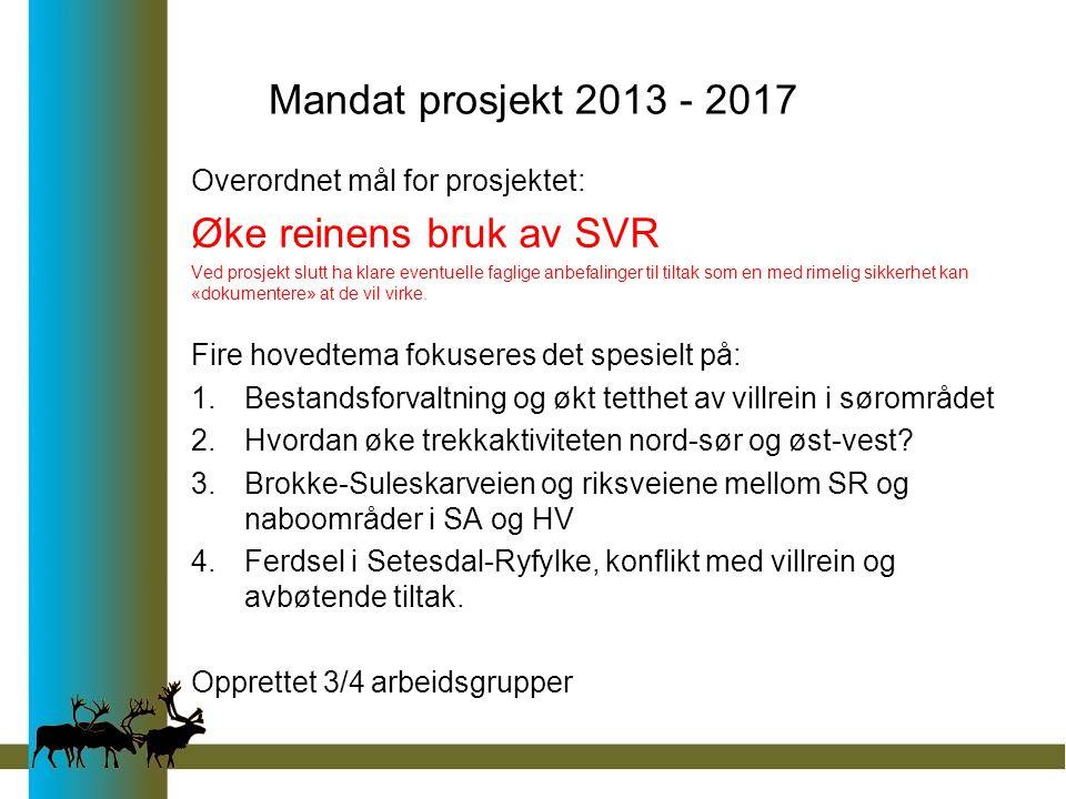 Mandat prosjekt 2013 - 2017 Overordnet mål for prosjektet: Øke reinens bruk av SVR Ved prosjekt slutt ha klare eventuelle faglige anbefalinger til tiltak som en med rimelig sikkerhet kan «dokumentere» at de vil virke.