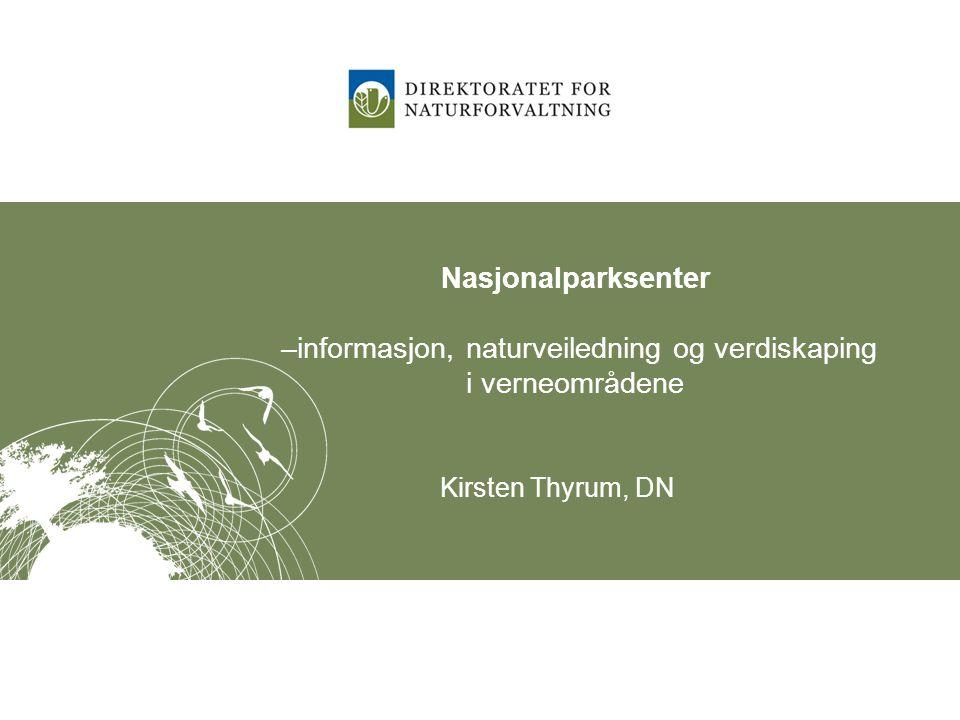 Nasjonalparksenter –informasjon, naturveiledning og verdiskaping i verneområdene Kirsten Thyrum, DN