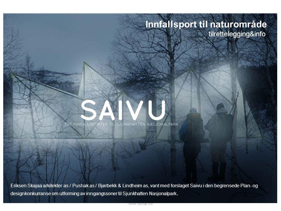 www.dirnat.no Eriksen Skajaa arkitekter as / Pushak as / Bjørbekk & Lindheim as, vant med forslaget Saivu i den begrensede Plan- og designkonkurranse