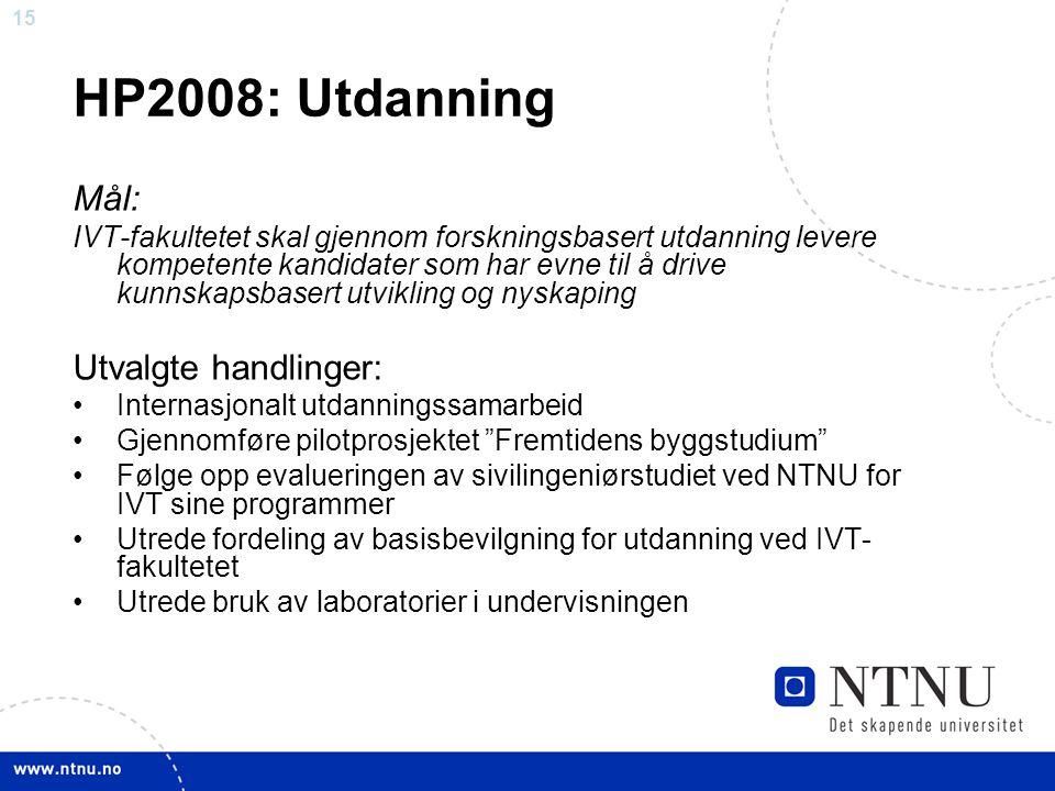 15 HP2008: Utdanning Mål: IVT-fakultetet skal gjennom forskningsbasert utdanning levere kompetente kandidater som har evne til å drive kunnskapsbasert