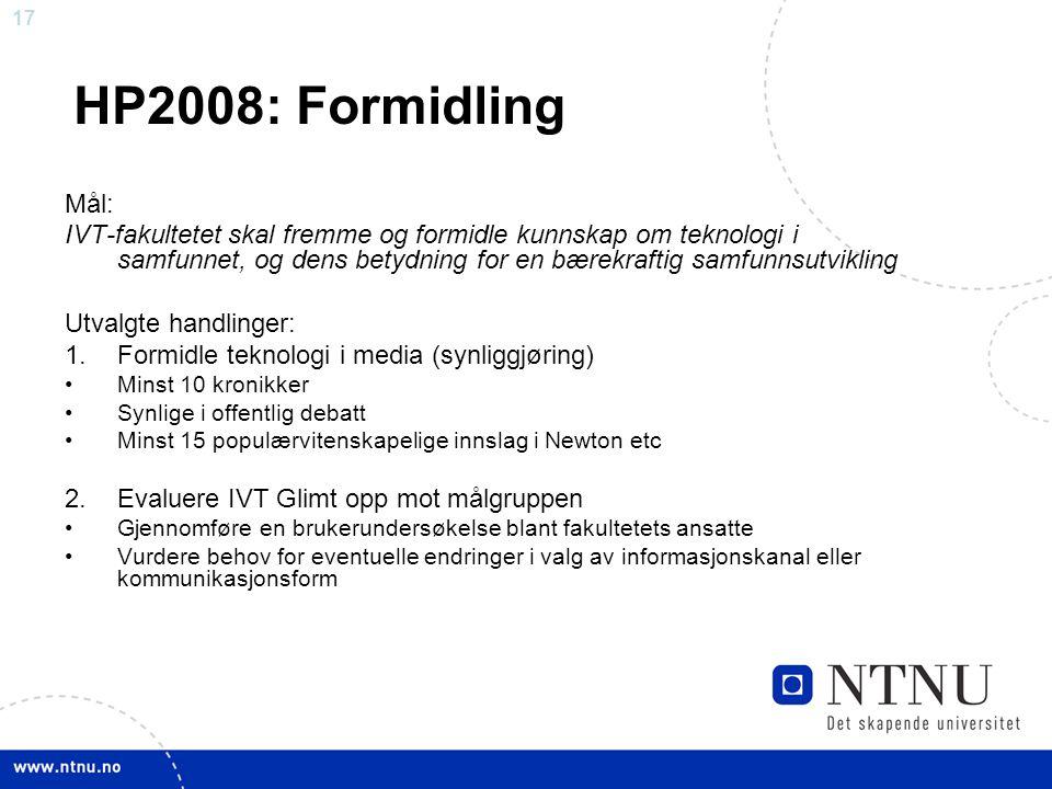 17 HP2008: Formidling Mål: IVT-fakultetet skal fremme og formidle kunnskap om teknologi i samfunnet, og dens betydning for en bærekraftig samfunnsutvi