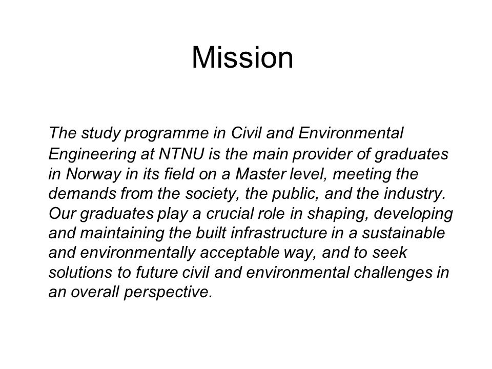 Mission The study programme in Civil and Environmental Engineering at NTNU is the main provider of graduates in Norway in its field on a Master level,