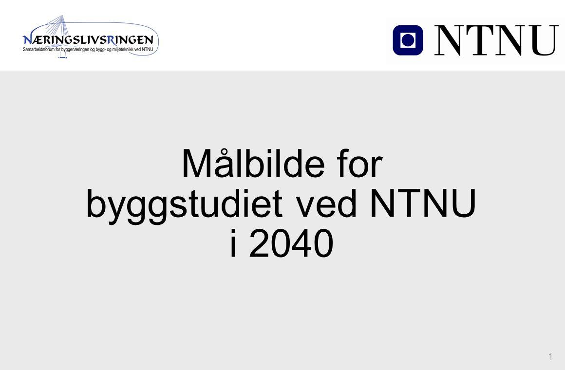 1 Målbilde for byggstudiet ved NTNU i 2040