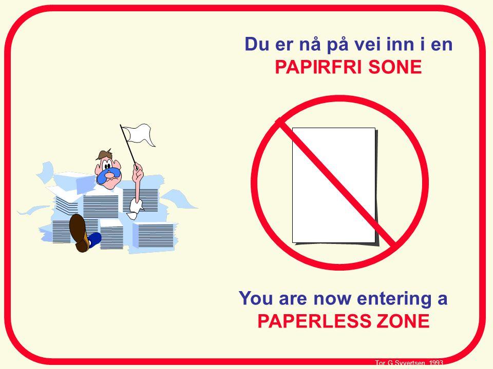 Du er nå på vei inn i en PAPIRFRI SONE You are now entering a PAPERLESS ZONE Tor G Syvertsen, 1993