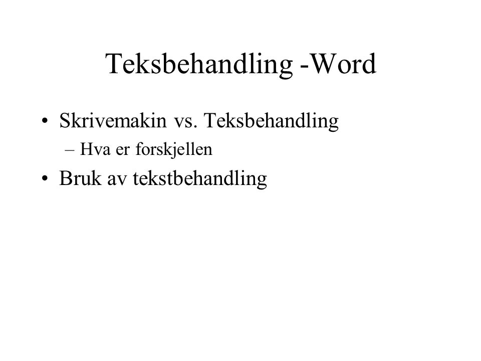 Teksbehandling -Word Skrivemakin vs. Teksbehandling –Hva er forskjellen Bruk av tekstbehandling