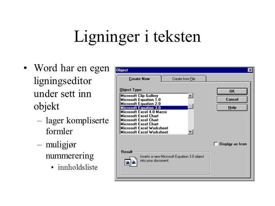 Ligninger i teksten Word har en egen ligningseditor under sett inn objekt –lager kompliserte formler –muligjør nummerering innholdsliste