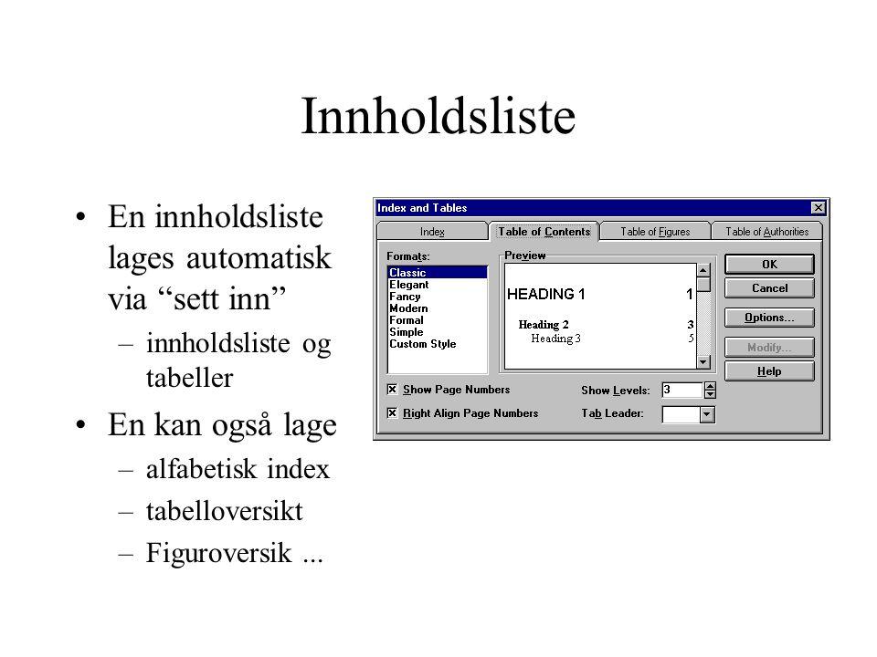 """Innholdsliste En innholdsliste lages automatisk via """"sett inn"""" –innholdsliste og tabeller En kan også lage –alfabetisk index –tabelloversikt –Figurove"""