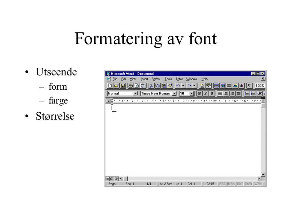 Formatering av font Utseende –form –farge Størrelse