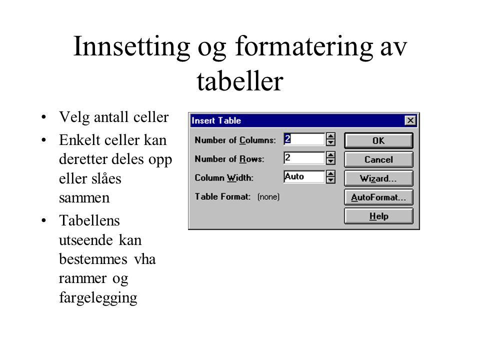 Innsetting og formatering av tabeller Velg antall celler Enkelt celler kan deretter deles opp eller slåes sammen Tabellens utseende kan bestemmes vha