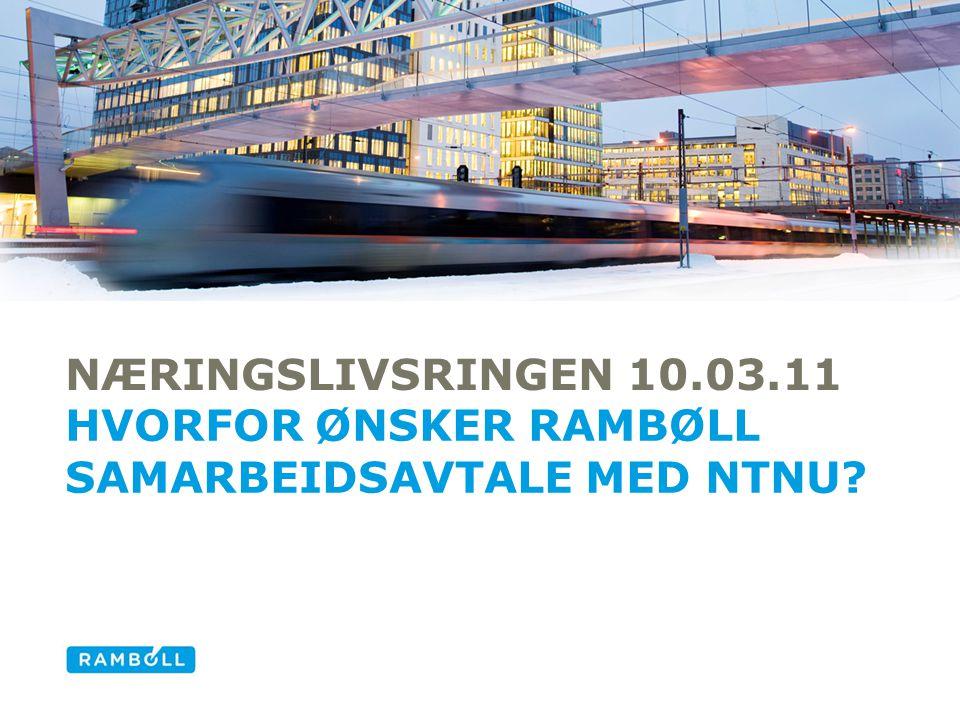 NÆRINGSLIVSRINGEN 10.03.11 HVORFOR ØNSKER RAMBØLL SAMARBEIDSAVTALE MED NTNU? Alternative title slide