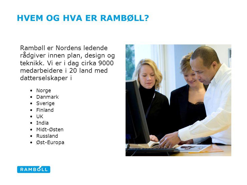 HVEM OG HVA ER RAMBØLL? Rambøll er Nordens ledende rådgiver innen plan, design og teknikk. Vi er i dag cirka 9000 medarbeidere i 20 land med dattersel