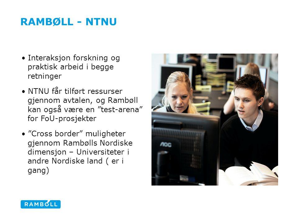 RAMBØLL - NTNU Forskningsprosjekter initiert av Rambøll, utføres i samarbeid med NTNU Genererer Master oppgaver etc Undervisningsopplegg Veiledermuligheter Ser på muligheter for Prof.