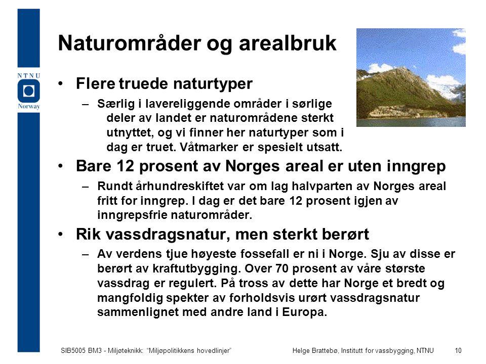 """SIB5005 BM3 - Miljøteknikk: """"Miljøpolitikkens hovedlinjer""""Helge Brattebø, Institutt for vassbygging, NTNU 10 Naturområder og arealbruk Flere truede na"""