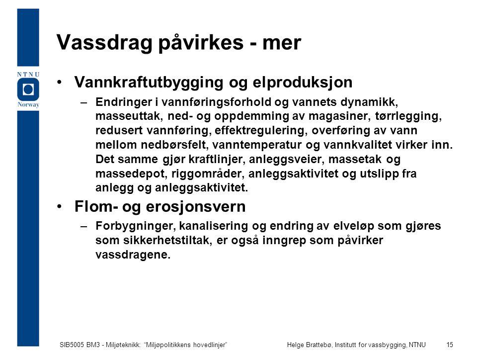 """SIB5005 BM3 - Miljøteknikk: """"Miljøpolitikkens hovedlinjer""""Helge Brattebø, Institutt for vassbygging, NTNU 15 Vassdrag påvirkes - mer Vannkraftutbyggin"""