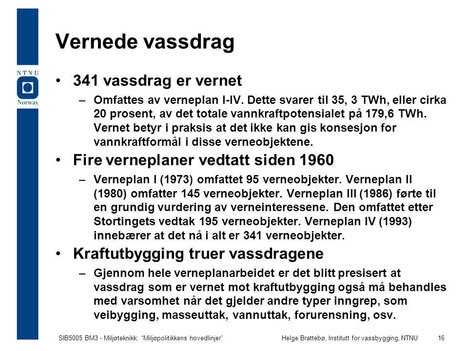 """SIB5005 BM3 - Miljøteknikk: """"Miljøpolitikkens hovedlinjer""""Helge Brattebø, Institutt for vassbygging, NTNU 16 Vernede vassdrag 341 vassdrag er vernet –"""