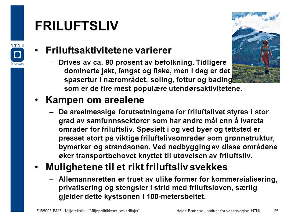"""SIB5005 BM3 - Miljøteknikk: """"Miljøpolitikkens hovedlinjer""""Helge Brattebø, Institutt for vassbygging, NTNU 25 FRILUFTSLIV Friluftsaktivitetene varierer"""