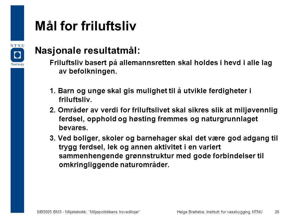 """SIB5005 BM3 - Miljøteknikk: """"Miljøpolitikkens hovedlinjer""""Helge Brattebø, Institutt for vassbygging, NTNU 26 Mål for friluftsliv Nasjonale resultatmål"""